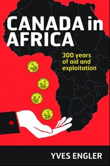 Book launch: Canada in Africa — 300 years of aid and exploitation by Yves Engler