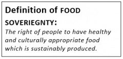 "Text box with the following content: ""Definition of FOOD SOVERIEGNTY: The right of people to have healthy and culturally appropriate food which is sustainably produced."""
