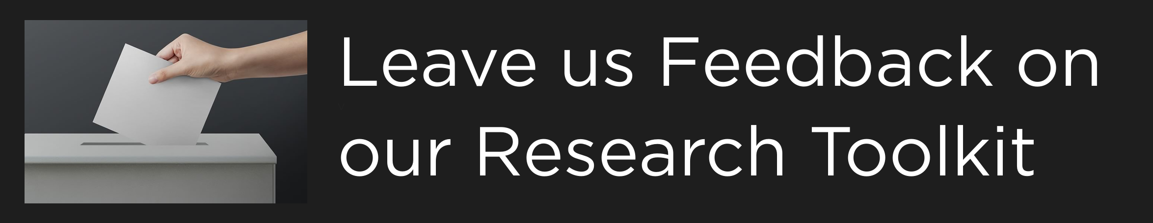Leave us Feedback on our Research Toolkit button