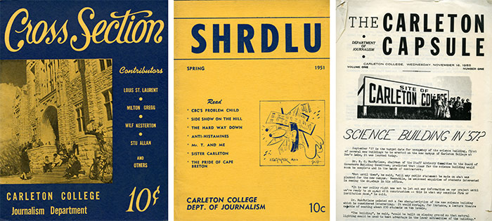 Left: Cross Section, Department of Journalism publication, 1951. Archives and Research Collections, Carleton University Library. | Middle: SHRUDU, Department of Journalism publication, 1951. Archives and Research Collections, Carleton University Library. | Right: The Carleton Capsule, Department of Journalism publication, 1955. Archives and Research Collections, Carleton University Library.