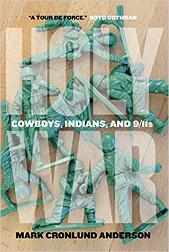 Mark Cronlund Anderson's celebrated 2016 book Holy War: Cowboys, Indians, and 9/11s.