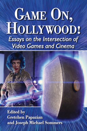 Cover image: Game On, Hollywood! Essays on the Intersection of Video Games and Cinema
