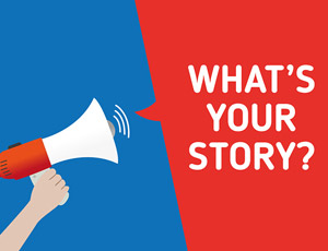 View Quicklink: We Want to Hear Your Story!