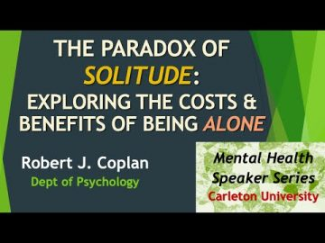 Thumbnail for: The Paradox of Solitude: Exploring the Costs & Benefits of Being Alone with Professor Robert Coplan
