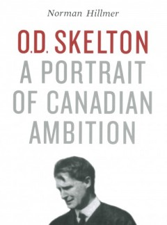 book jacket of Norman Hillmer's book entitled O.D. Skelton: A Portrait of Canadian Ambition