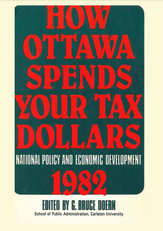 How Ottawa Spends Your Tax Dollars: National Policy and Economic Development 1982