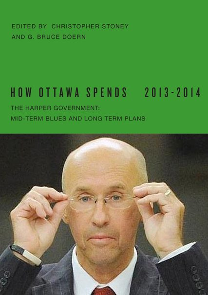 How Ottawa Spends, 2013-2014: The Harper Government: Mid-Term Blues and Long-Term Plans