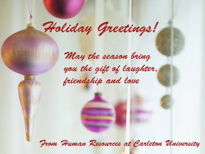 May the season bring you the gift of laughter, friendship and love. From HR at Carleton University