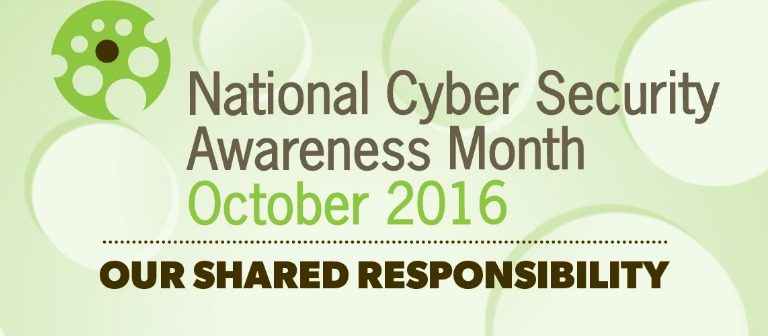 national cyber security awareness month logo reads National Cyber Security Awareness Month October 2016 Our Shared Responsibility