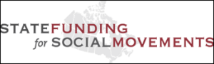 The State Funding for Social Movements project was a five-year study that examined the history of state funding for social movements in Canada. It produced a searchable database of 20,000 pages of federal government records and of records from British Columbia and Nova Scotia regarding grants to organizations for Aboriginal peoples, the environment, human rights and women.