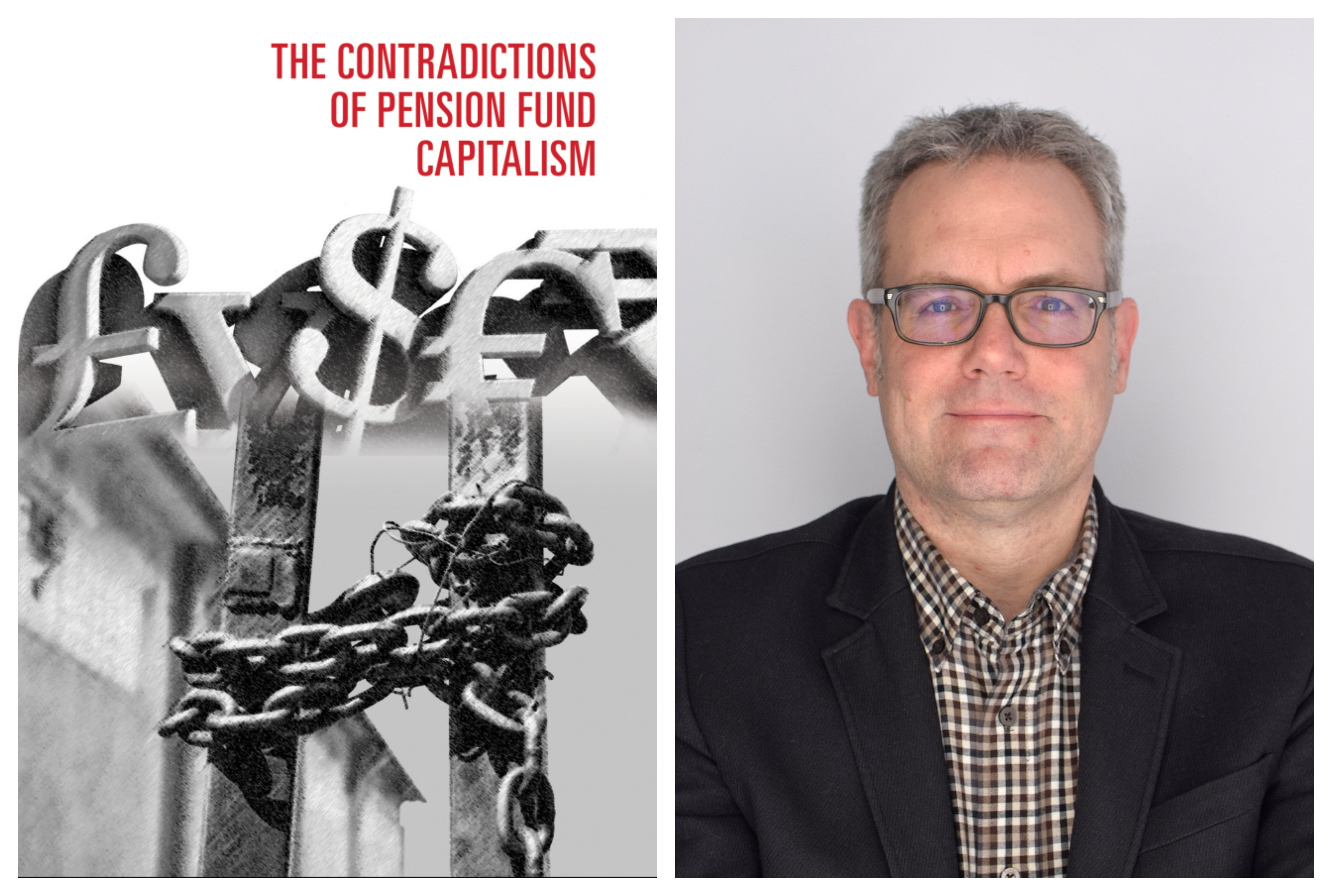 "Left Image book cover titled ""The Contradictions of Pension Fund Capitalism"" over images of chains on gates and monetary symbols; Right Image of the Author in black suit wearing glasses with grey hair"