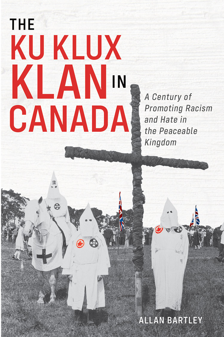 The Ku Klux Klan in Canada: A Century of Promoting Racism and Hate in the Peaceable Kingdom