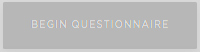 """Greyed out """"Begin Questionnaire"""""""