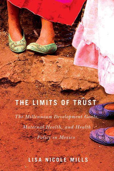 Book Cover: The Limits of Trust: The Millennium Development Goals, Maternal Health, and Health Policy in Mexico