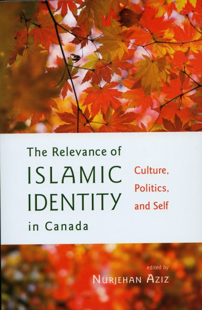 Cover photo of the book The Relevance of Islamic Identity in Canada: Culture, Politics, and Self, edited by Nurjehan Aziz